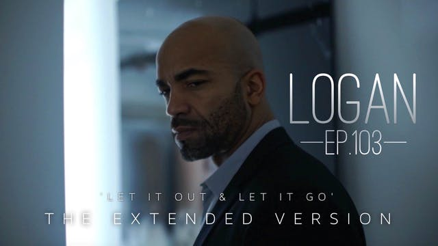 "LOGAN | Ep. 103 | ""Let it out and Let it go...""