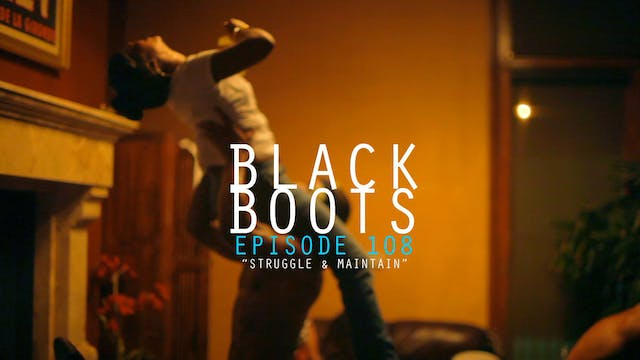 BLACK BOOTS - Ep. 108 - Struggle & Maintain