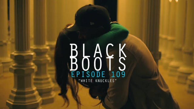 BLACK BOOTS - Ep. 109 - White Knuckles
