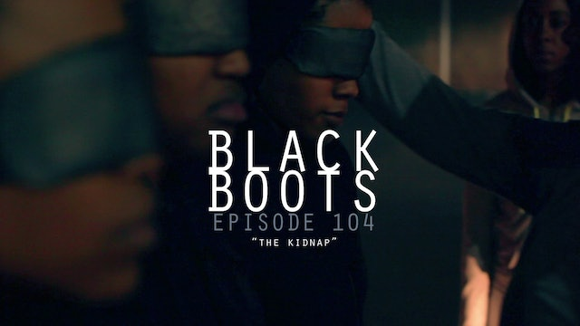 BLACK BOOTS - Ep. 104 - The Kidnap