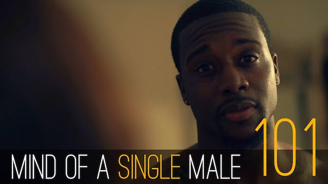 Mind of A Single Male | EP101