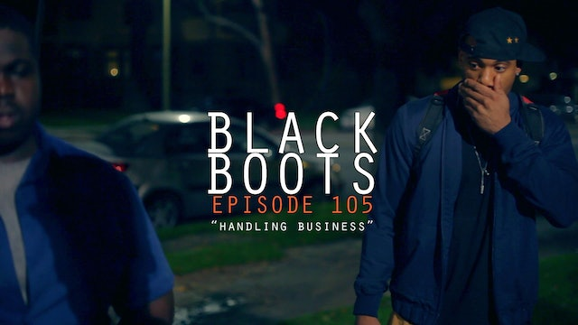 BLACK BOOTS - Ep. 105 - Handling Business