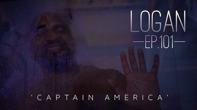 "LOGAN | Ep. 101 | ""CAPTAIN AMERICA""