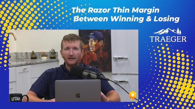 The Razor Thin Margin Between Winning & Losing