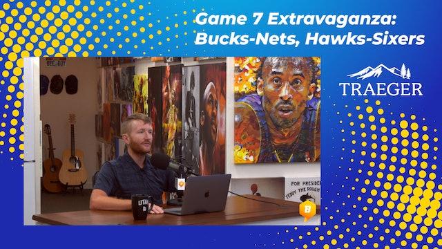 Game 7 Extravaganza: Bucks-Nets, Hawks-Sixers