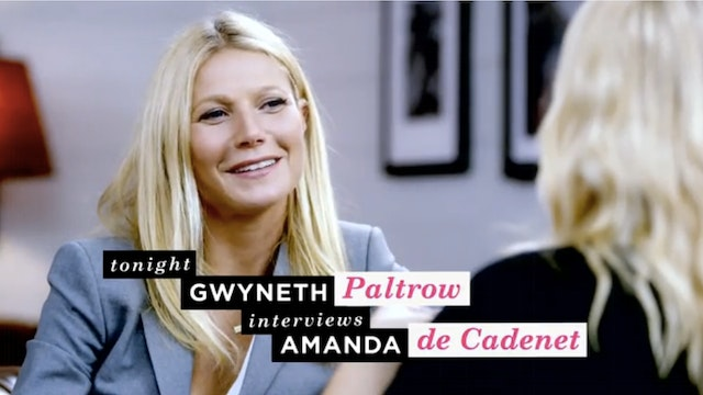The Conversation with Amanda de Cadenet -  Gwyenth Paltrow Interviews Amanda