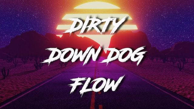 DIRTY DOWN DOG FLOW
