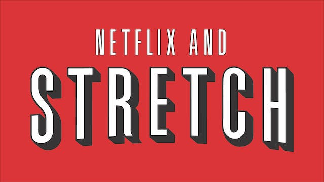 #NetflixAndStretch