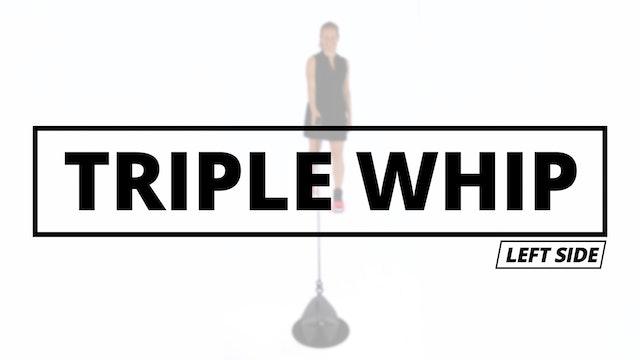 TRIPLE WHIP - Left Side