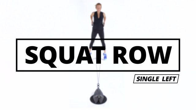 SQUAT ROW - Single Left