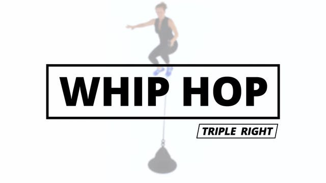 WHIP HOP - Triple Right