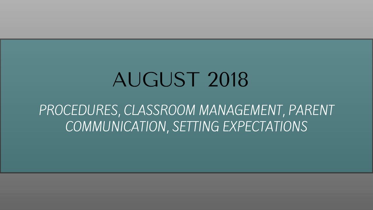 AUGUST: Classroom Management, Procedures, Setting Expectations, Communication