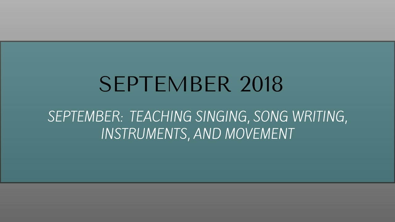 SEPTEMBER:  Teaching singing, song writing, instruments, and movement