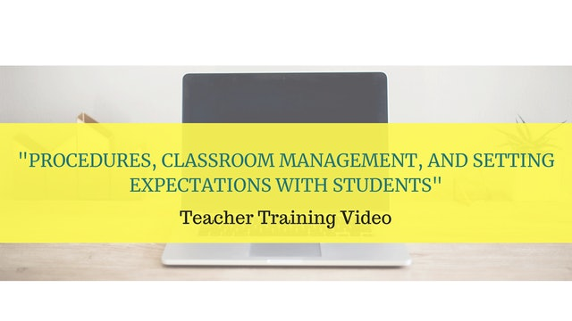 Procedures, classroom management, and setting student expectations