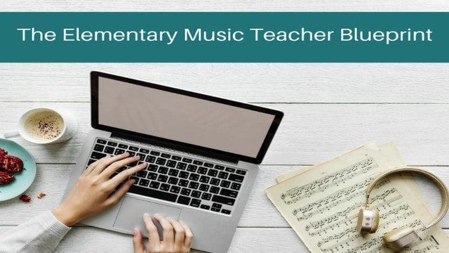 The Elementary Music Teacher Blueprint course