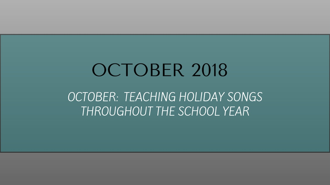 OCTOBER- Teaching holiday songs throughout the school year