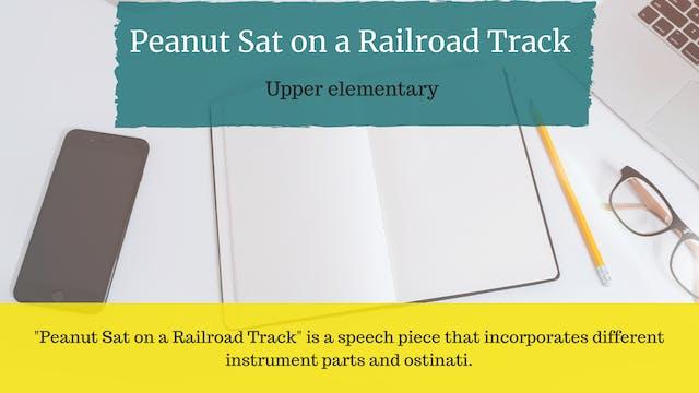 Peanut Sat on a Railroad Track