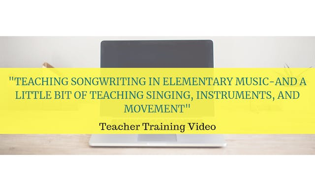 Teaching songwriting in elementary music- plus singing, movement, instruments