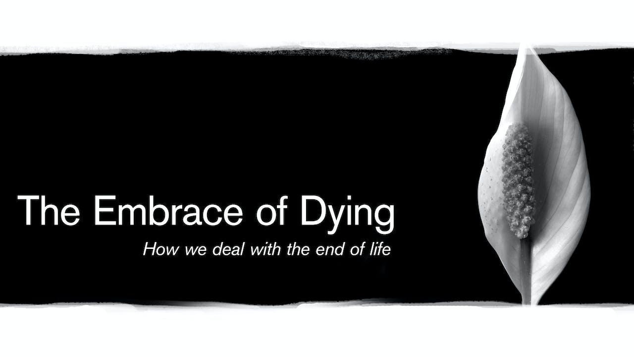 The Embrace of Dying; how we deal with the end of life