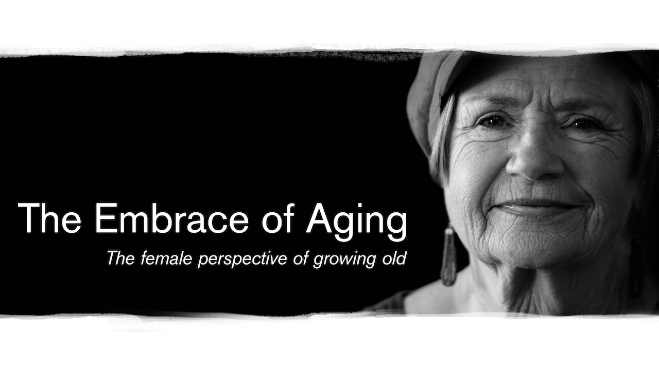 The Embrace of Aging; the female perspective of growing old