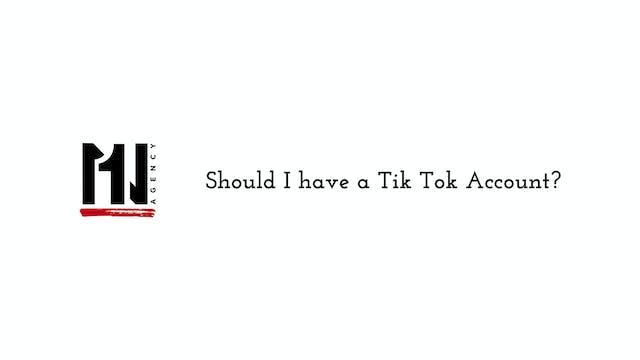 Should I have a Tik Tok Account?