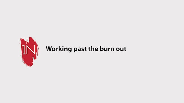 Working through the burn out