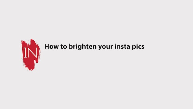 How to brighten your insta pics