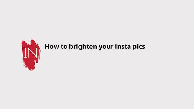 How to brighten your insta pics