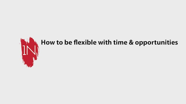 How to be flexible with time and opportunities