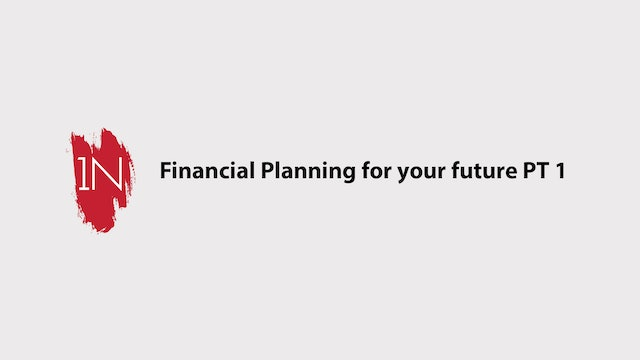 Financial Planning for your future PART 1