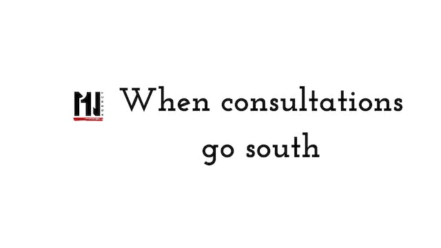 When consultations go south