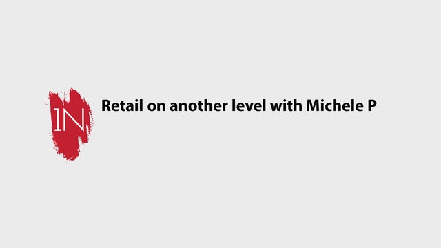 Retail on another level with Michele P.