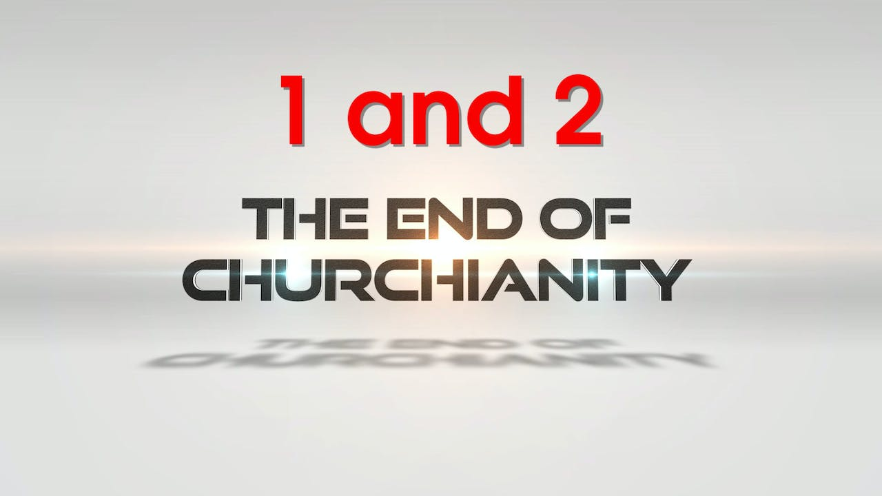 The End of Churchianity 1 & 2