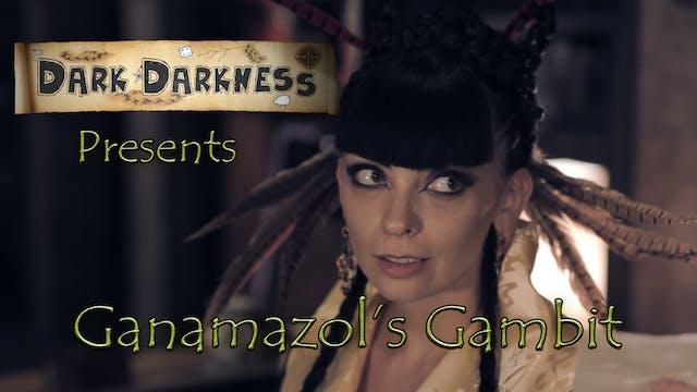Dark Darkness S0E3 – Ganamazol's Gambit