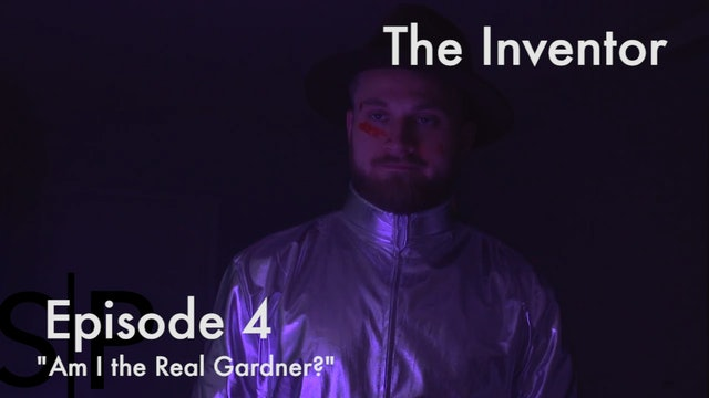 The Inventor Ep. 4 - Am I The Real Gardner?