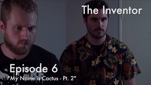 The Inventor Ep. 6 - My Name Is CACTU...