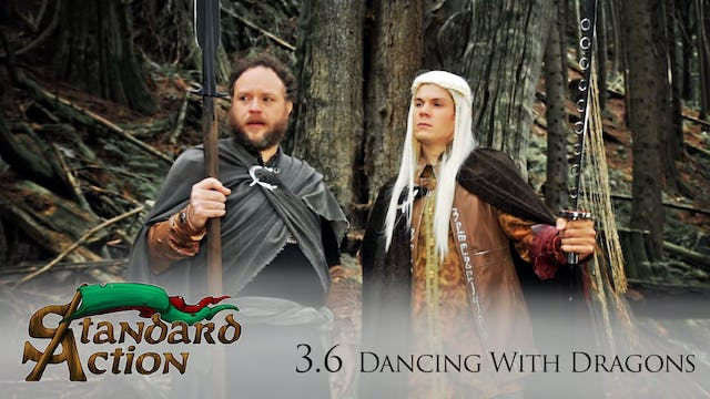 Standard Action: S3E6 - Dancing with Dragons