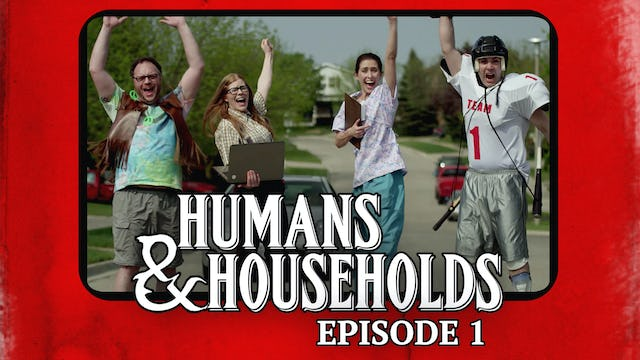 Humans & Households: Episode 1