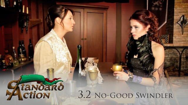 Standard Action: S3E2 - No-Good Swindler