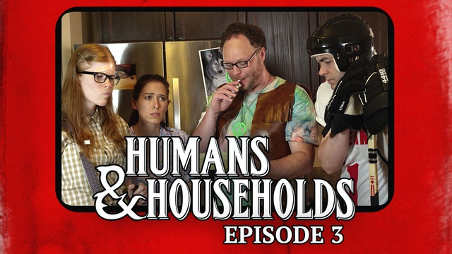 Humans & Households: Episode 3