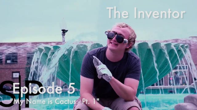 The Inventor Ep. 5 - My Name Is CACTU...