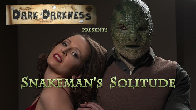 Dark Darkness S0E4 –Snakeman's Solitude