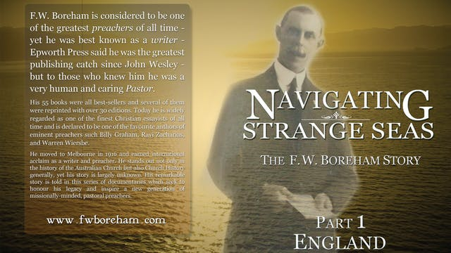 NAVIGATING STRANGE SEAS - The F.W. Boreham Story, Part 1, England