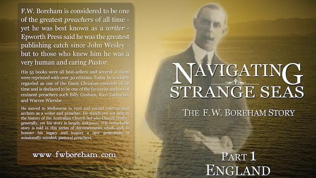 NAVIGATING STRANGE SEAS - The F.W. Boreham Story, Part 1, England