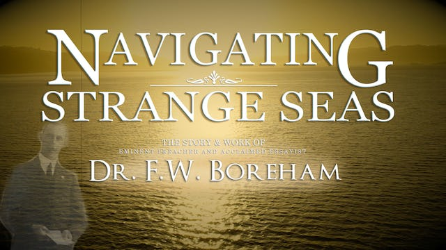 NAVIGATING STRANGE SEAS, The Pastoral Pilgrimage of Dr. F. W. Boreham