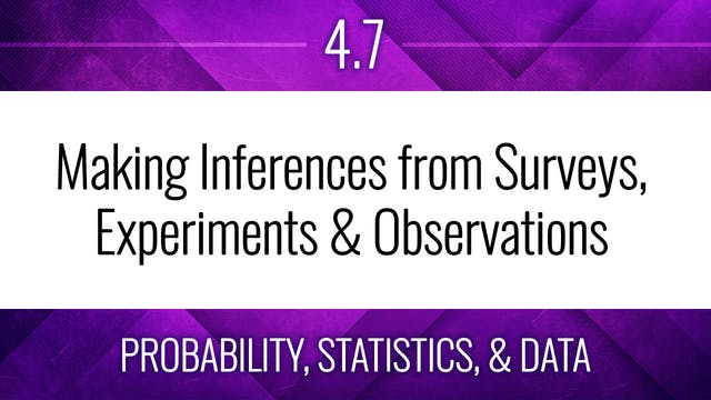Competency 4.7 – Making Inferences from Surveys, Experiments, & Observations