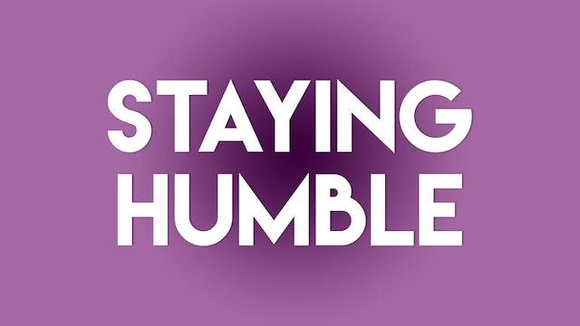 Staying Humble