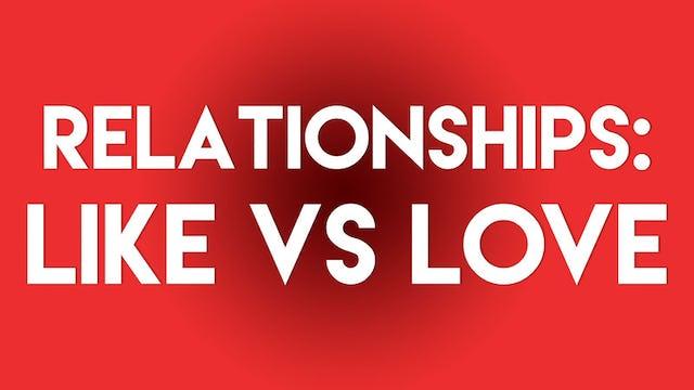 """Relationships: """"Liking"""" Vs. """"Loving"""""""