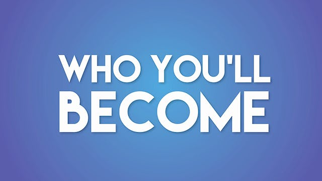 About the Life Project - Who You'll Become