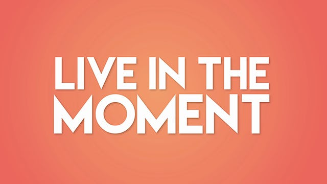 How to Live in the Moment - Mentality